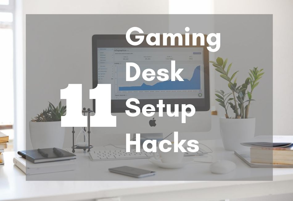 11 Gaming Desk Setup Hacks – Clean It, Organize It And Style It