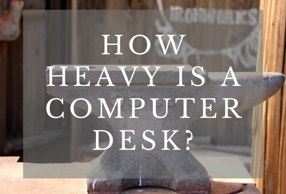 How Heavy Is A Computer Desk?