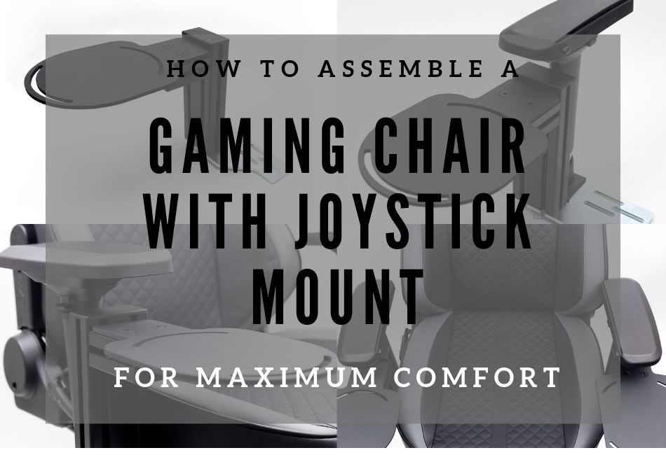 Gaming Chair With Joystick Mount – How To Assemble Yours